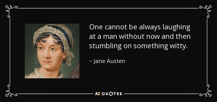 quote-one-cannot-be-always-laughing-at-a-man-without-now-and-then-stumbling-on-something-witty-jane-austen-1-31-78