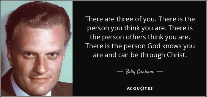 quote-there-are-three-of-you-there-is-the-person-you-think-you-are-there-is-the-person-others-billy-graham-81-63-21